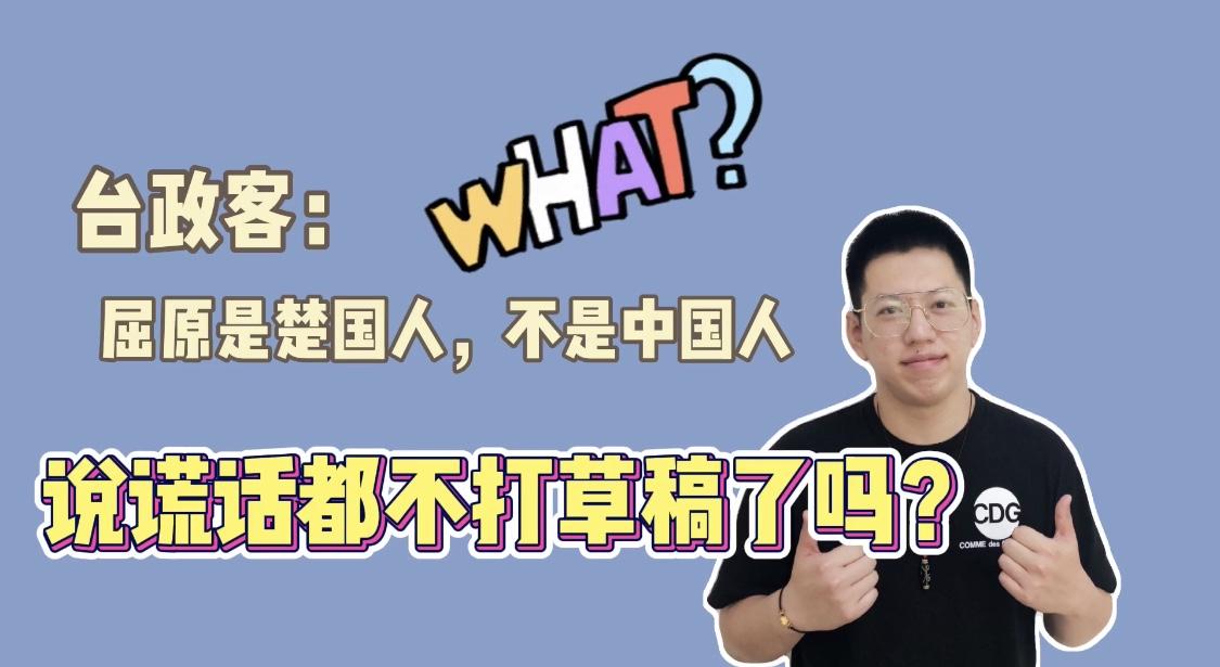 台政客:屈原是楚国人不是中国人。现在说谎话都不打草稿了吗?图片